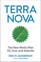 Terra Nova - The New World After Oil, Cars, and Suburbs ebook by Eric W. Sanderson
