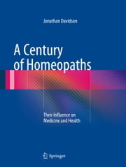 A Century of Homeopaths - Their Influence on Medicine and Health ebook by Jonathan Davidson