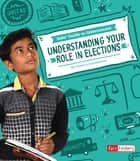 Understanding Your Role in Elections ebook by Jessica Gunderson
