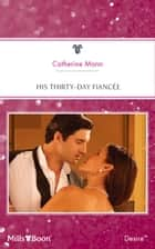 His Thirty-Day Fiancee ebook by Catherine Mann