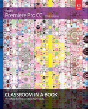 Adobe Premiere Pro CC Classroom in a Book (2014 release) ebook by Maxim Jago