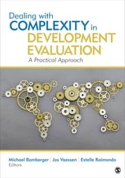 Dealing With Complexity in Development Evaluation - A Practical Approach ebook by J. (John) Michael Bamberger,Jozef (Jos) Leonardus Vaessen,Estelle R. (Rosine) Raimondo