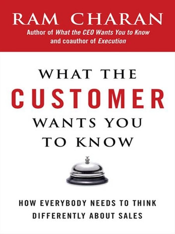 What the customer wants you to know ebook by ram charan what the customer wants you to know how everybody needs to think differently about sales fandeluxe Images
