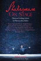 Shakespeare on Stage - Thirteen Leading Actors on Thirteen Key Roles ebook by Julian Curry