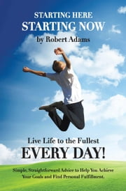 Starting Here, Starting Now! ebook by Robert Adams