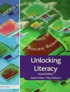 Unlocking Literacy - A Guide for Teachers ebook by Robert Fisher, Mary Williams