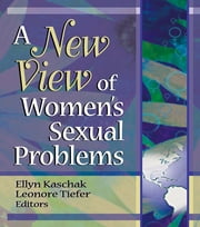 A New View of Women's Sexual Problems ebook by Ellyn Kaschak,Leonore Tiefer