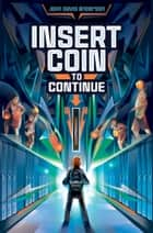 Insert Coin to Continue ebook by John David Anderson