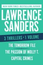 The Tomorrow File, The Passion of Molly T., and Capital Crimes ebook by Lawrence Sanders
