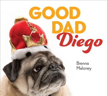 Good Dad Diego ebook by Brenna Maloney