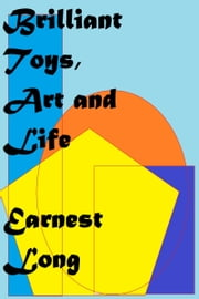 Brilliant Toys, Art and Life ebook by Earnest Long