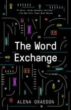 The Word Exchange - A Novel ebook by Alena Graedon