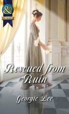 Rescued From Ruin (Mills & Boon Historical) (Scandal and Disgrace) ebook by Georgie Lee