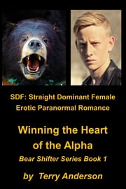 SDF: Straight Dominant Female Erotic Paranormal Romance Winning the Heart of the Alpha ebook by Terry Anderson