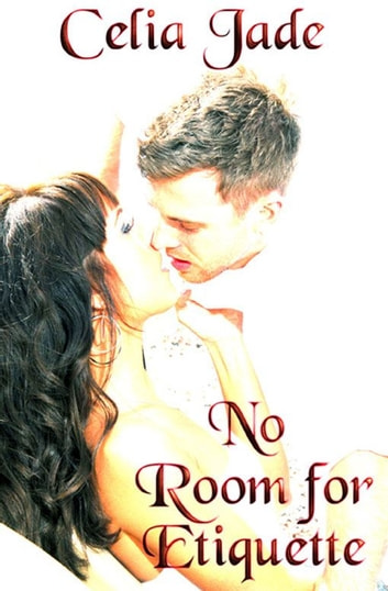 No Room For Etiquette ebook by Celia Jade