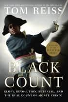 The Black Count - Glory, Revolution, Betrayal, and the Real Count of Monte Cristo (Pulitzer Prize for Biography) ebook by Tom Reiss