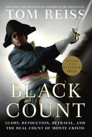 The Black Count - Glory, Revolution, Betrayal, and the Real Count of Monte Cristo (Pulitzer Prize for Biography) ebook by Kobo.Web.Store.Products.Fields.ContributorFieldViewModel