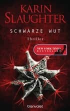 Schwarze Wut - Thriller ebook by Karin Slaughter, Klaus Berr