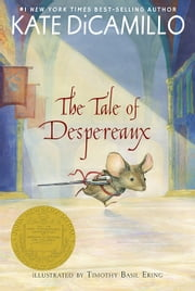 The Tale of Despereaux - Being the Story of a Mouse, a Princess, Some Soup, and a Spool of Thread ebook by Kate DiCamillo