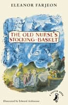 The Old Nurse's Stocking-Basket ebook by Eleanor Farjeon