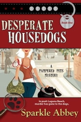 Desperate Housedogs ebook by Sparkle Abbey