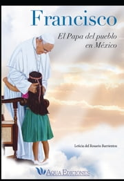 Francisco el Papa del pueblo en México ebook by Leticia del Rosario Barrientos