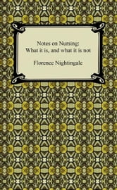 Notes on Nursing: What it is, and what it is not ebook by Florence Nightingale