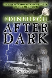 Edinburgh After Dark - Vampires, ghosts and witches of the old town ebook by Ron Halliday