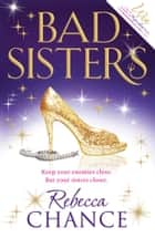 Bad Sisters ebook by Rebecca Chance