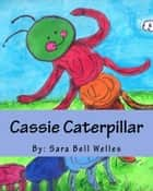 Cassie Caterpillar - reprint ebook by Sara Bell Welles