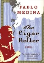 The Cigar Roller ebook by Pablo Medina