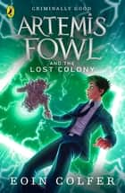 Artemis Fowl and the Lost Colony ebook by Eoin Colfer