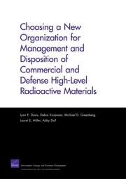 Choosing a New Organization for Management and Disposition of Commercial and Defense High-Level Radioactive Materials ebook by Lynn E. Davis,Debra Knopman,Michael D. Greenberg,Laurel E. Miller,Abby Doll