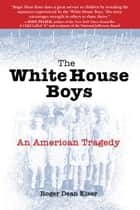 The White House Boys - An American Tragedy ebook by Roger Dean Kiser