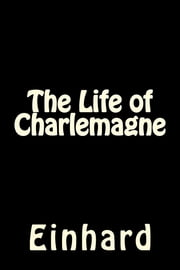 The Life of Charlemagne - Vita Karoli Magni ebook by Einhard