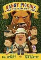 Nanny Piggins and the Runaway Lion ebook by Dan Santat, R. A. Spratt