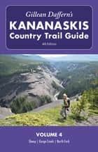 Gillean Daffern's Kananaskis Country Trail Guide - 4th Edition: Volume 4: Sheep—Gorge Creek—North Fork ebook by Gillean Daffern