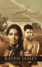 Going Home: A Native American Historical Romance ebook by Rayen James