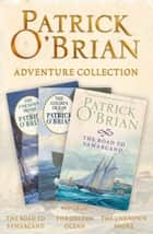 Patrick O'Brian 3-Book Adventure Collection: The Road to Samarcand, The Golden Ocean, The Unknown Shore ebook by Patrick O'Brian