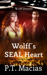 Wolff's SEAL Heart, Wolff Dynasty ebook by P.T. Macias