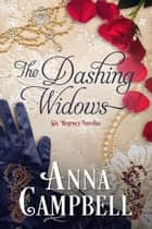 The Dashing Widows: Six Regency Novellas ebook by Anna Campbell
