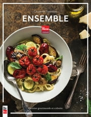 Ensemble - cuisine gourmande et colorée ebook by Christelle Tanielian