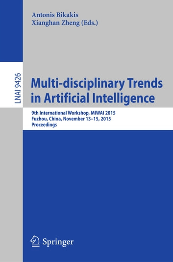 Multi-disciplinary Trends in Artificial Intelligence - 9th International Workshop, MIWAI 2015, Fuzhou, China, November 13-15, 2015, Proceedings ebook by