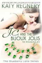 J.C. and the Bijoux Jolis, The Rousseaus #3 - The Blueberry Lane Series, #14 ebook by Katy Regnery