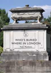 Who's Buried Where in London ebook by Peter Matthews
