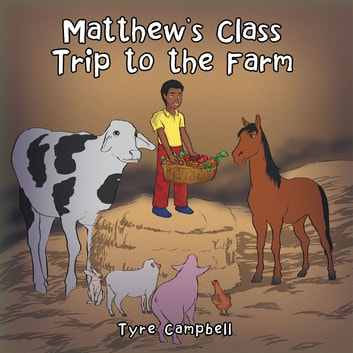 Matthews Class Trip to the Farm ebook by Tyre Campbell