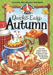 Quick & Easy Autumn Recipes - More than 200 Yummy, Family-Friendly Recipes for Fall...Most in 30 Minutes or Less! ebook by Gooseberry Patch