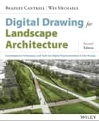 Digital Drawing for Landscape Architecture ebook by Bradley Cantrell,Wes Michaels