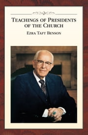 Teachings of Presidents of the Church: Ezra Taft Benson ebook by The Church of Jesus Christ of Latter-day Saints