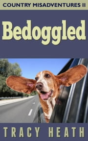 Bedoggled - Country Misadventures, #2 ebook by Tracy Heath